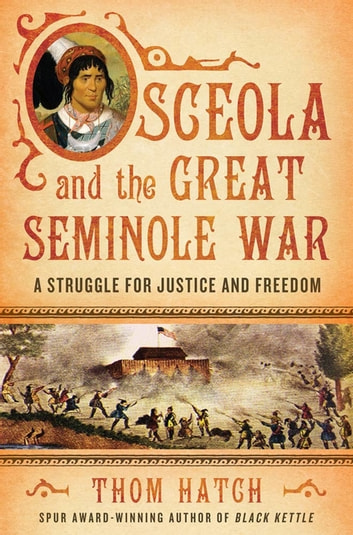 Osceola and the Great Seminole War - A Struggle for Justice and Freedom ebook by Thom Hatch