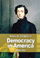 Democracy in America - Book One 電子書籍 by Alexis de Tocqueville