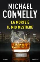 La morte è il mio mestiere eBook by Michael Connelly