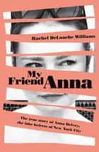 My Friend Anna: The true story of the fake heiress of New York City ebook by