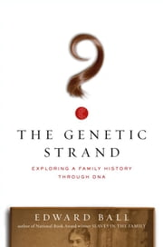 The Genetic Strand - Exploring a Family History Through DNA ebook by Edward Ball