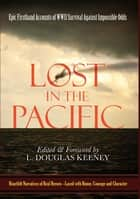 Lost in the Pacific - Epic Firsthand Accounts of WWII Survival Against Impossible Odds ebook by L. Douglas Keeney