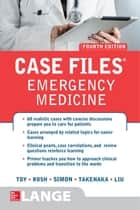 Case Files Emergency Medicine, Fourth Edition ebook by Eugene C. Toy, Barry Simon, Kay Takenaka,...