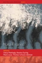 Moral Engines - Exploring the Ethical Drives in Human Life ebook by Cheryl Mattingly, Rasmus Dyring, Maria Louw,...