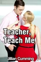 Teacher, Teach Me ebook by Jillian Cumming