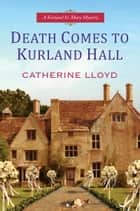 Death Comes To Kurland Hall ebook by Catherine Lloyd