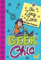Geek Chic: The Zoey Zone ebook by Margie Palatini, Margie Palatini