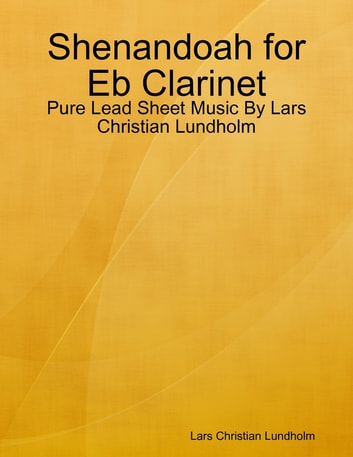 Shenandoah for Eb Clarinet - Pure Lead Sheet Music By Lars Christian Lundholm ebook by Lars Christian Lundholm