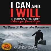 Grit: How To Develop Willpower, Unbreakable Self-Reliance, Have Passion, Perseverance And Grow Guts audiobook by Kristina Dawn
