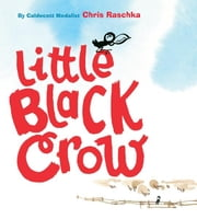 Little Black Crow ebook by Chris Raschka,Chris Raschka