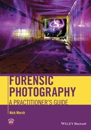 Forensic Photography - A Practitioner's Guide ebook by Nick Marsh