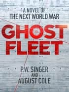 Ghost Fleet ebook by P. W. Singer, August Cole