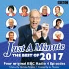 Just a Minute: Best of 2017 - 4 episodes of the much-loved BBC Radio 4 comedy game audiobook by BBC Radio Comedy