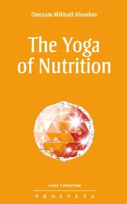 The Yoga of Nutrition ebook by Omraam Mikhaël Aïvanhov