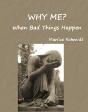 Why Me? When Bad Things Happen ebook by Marlize Schmidt