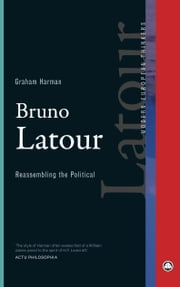 Bruno Latour - Reassembling the Political ebook by Graham Harman