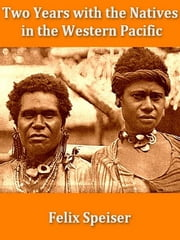 Two Years with the Natives in the Western Pacific ebook by Felix Speiser