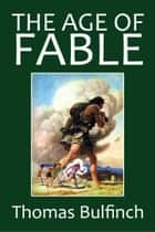 The Age of Fable eBook by Thomas Bulfinch