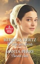 A Wife for Jacob and Buried Sins - A Wife for Jacob\Buried Sins ebook by Rebecca Kertz, Marta Perry