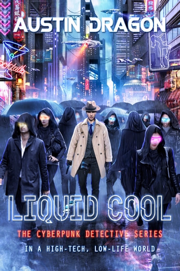 Liquid Cool (The Cyberpunk Detective Series) - Crime in a High-Tech, Low-Life World ebook by Austin Dragon