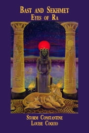 Bast and Sekhmet: Eyes of Ra ebook by Storm Constantine,Louise Coquio