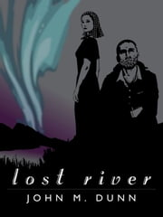 Lost River ebook by John M. Dunn