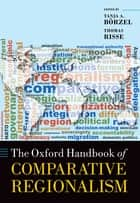 The Oxford Handbook of Comparative Regionalism ebook by Tanja A. Börzel, Thomas Risse