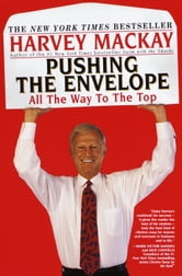 Pushing the Envelope - All The Way To The Top ebook by Harvey Mackay