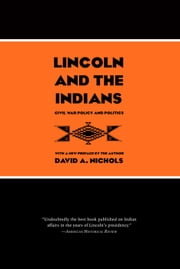 Lincoln and the Indians: Civil War Policy and Politics ebook by David A. Nichols