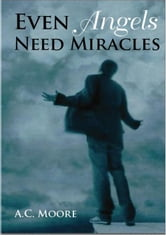 Even Angels Need Miracles ebook by AC Moore