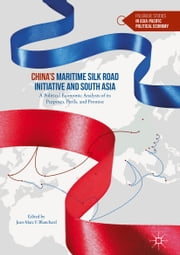 China's Maritime Silk Road Initiative and South Asia - A Political Economic Analysis of its Purposes, Perils, and Promise ebook by Jean-Marc F. Blanchard