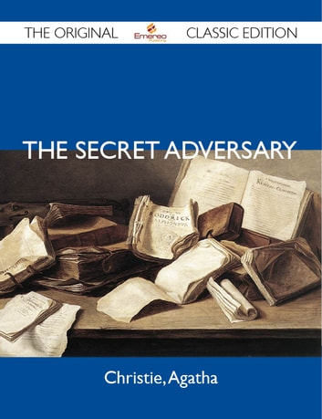 The Secret Adversary - The Original Classic Edition ebook by Agatha Christie