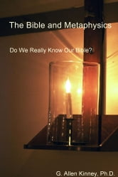 The Bible and Metaphysics - Do We Really Know Our Bible? ebook by G. Allen Kinney, Ph.D.
