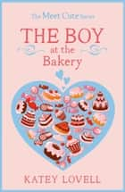 The Boy at the Bakery: A Short Story (The Meet Cute) ebook by Katey Lovell