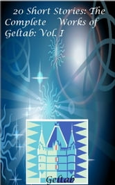 20 Short Stories: The Complete Works of Geltab Vol I ebook by Geltab
