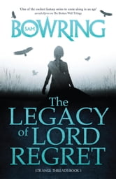 The Legacy of Lord Regret - Strange Threads: Book 1 ebook by Sam Bowring