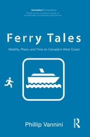Ferry Tales: Mobility, Place, and Time on Canada's West Coast ebook by Vannini, Phillip