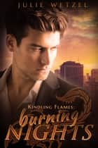Kindling Flames: Burning Nights ebook door Julie Wetzel