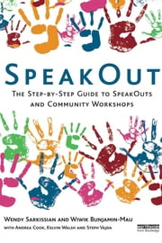 SpeakOut - The Step-by-Step Guide to SpeakOuts and Community Workshops ebook by Wendy Sarkissian,Wiwik Bunjamin-Mau