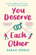 You Deserve Each Other - The perfect escapist feel-good romance ebook by Sarah Hogle