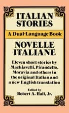 Italian Stories - A Dual-Language Book ebook by Robert A. Hall Jr.