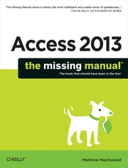 Access 2013: The Missing Manual ebook by Matthew MacDonald
