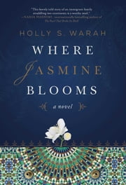 Where Jasmine Blooms - A Novel ebook by Holly S. Warah