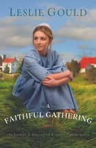 A Faithful Gathering (The Sisters of Lancaster County Book #3) ebook by Leslie Gould