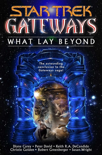 Gateways Book Seven: What Lay Beyond ebook by Diane Carey,Peter David,Keith R. A. DeCandido,Christie Golden,Robert Greenberger,Susan Wright