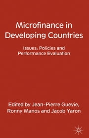 Microfinance in Developing Countries - Issues, Policies and Performance Evaluation ebook by J. Gueyie,R. Manos,J. Yaron