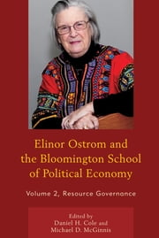 Elinor Ostrom and the Bloomington School of Political Economy - Resource Governance ebook by Daniel H. Cole,Michael D. McGinnis,Gwen Arnold,William Blomquist,Daniel H. Cole,Michael Cox,Roy Gardner,Michael D. McGinnis,Elinor Ostrom,Vincent Ostrom,Edella Schlager,Sergio Villamayor-Tomas