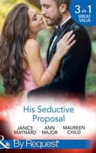 His Seductive Proposal: A Touch of Persuasion / Terms of Engagement / An Outrageous Proposal (Mills & Boon By Request) ebook by Janice Maynard, Ann Major, Maureen Child