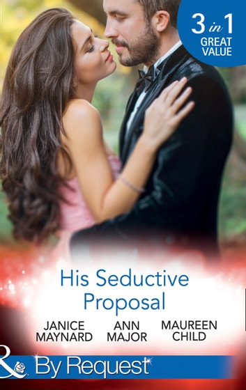 His Seductive Proposal: A Touch of Persuasion / Terms of Engagement / An Outrageous Proposal (Mills & Boon By Request) 電子書籍 by Janice Maynard,Ann Major,Maureen Child