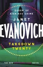 Takedown Twenty - A laugh-out-loud crime adventure full of high-stakes suspense ebook by Janet Evanovich